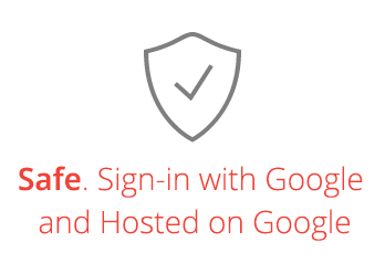 Safe. Sign-in with Google and Hosted on Google